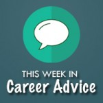 This Week in Career Advice: May 30 to June 5, 2016