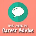 This Week in IT Career Advice: June 13 to June 19, 2016