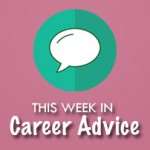 This Week in Career Advice: Cover Letter & Resume Tips
