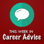 IT Career Advice: July 12 to 18, 2016