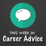This Week in IT Career Advice: July 6 to 11, 2016